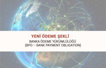Banka Ödeme Yükümlülüğü (BPO – BANK PAYMENT OBLIGATION)